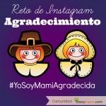 Reto de Instagram: Agradecimiento #YoSoyMamiAgradecida | YoSoyMami.com