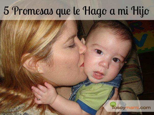 5 Promesas que le Hago a mi Hijo | Yosoymami.com