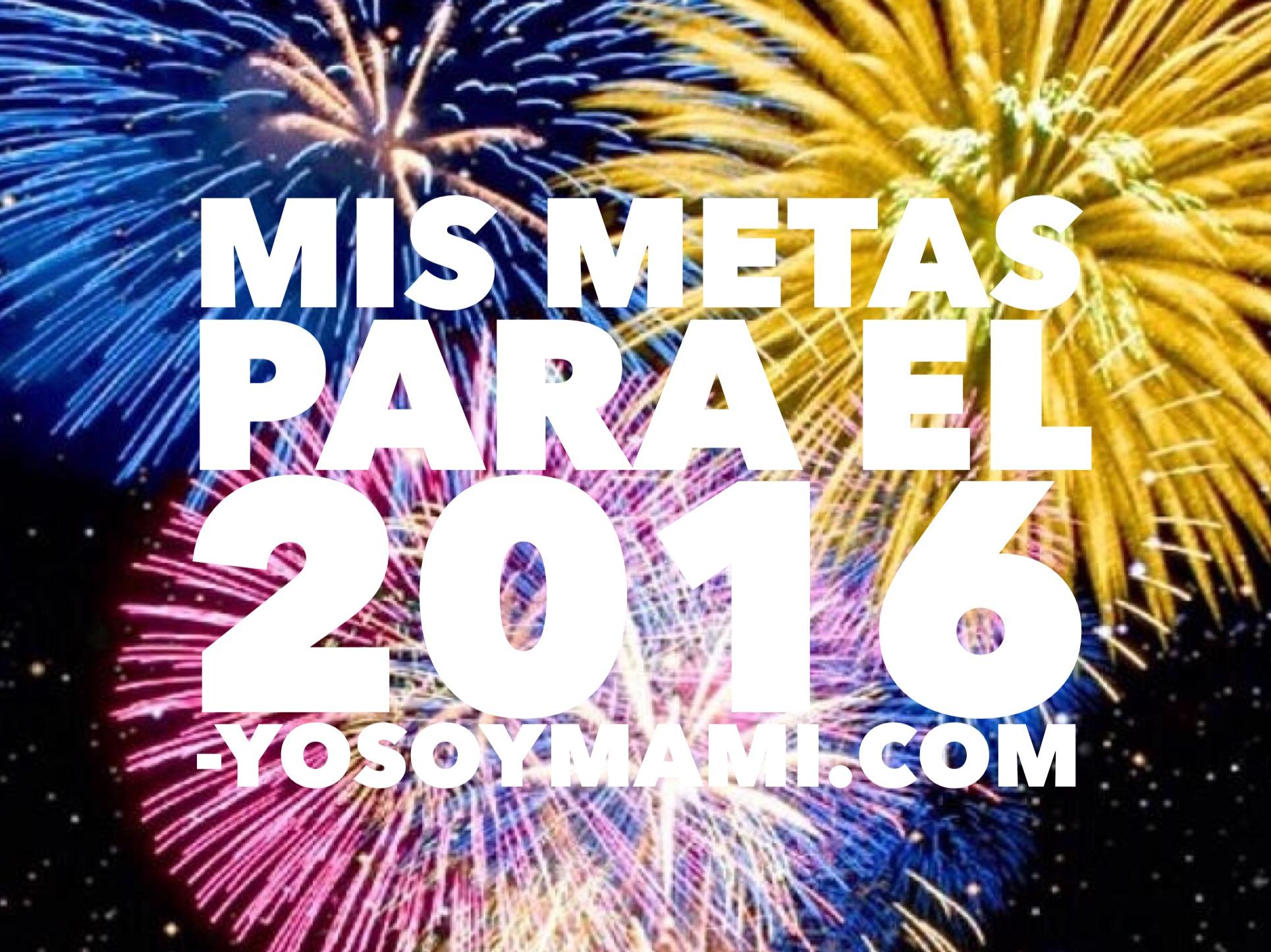 Mis Metas Para el 2016 | @yosoymamipr