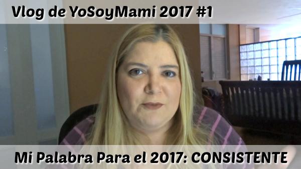 Mi Palabra Para el 2017: Consistente {Vlog}   @yosoymamipr