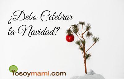 ¿Debo Celebrar la Navidad? | @yosoymamipr