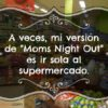 Mi versión de Moms Night Out | @yosoymamipr