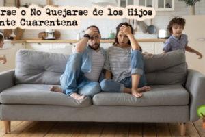 Quejarse o No Quejarse de los Hijos Durante Cuarentena | yosoymami.com
