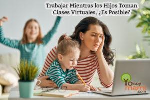 Trabajar Mientras los Hijos Toman Clases Virtuales, ¿Es Posible? | yosoymami.com