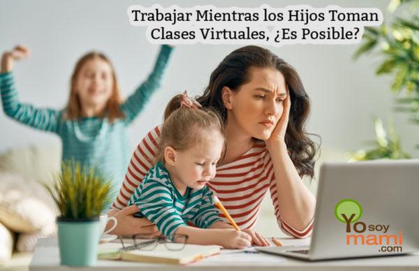Trabajar Mientras los Hijos Toman Clases Virtuales, ¿Es Posible?   yosoymami.com
